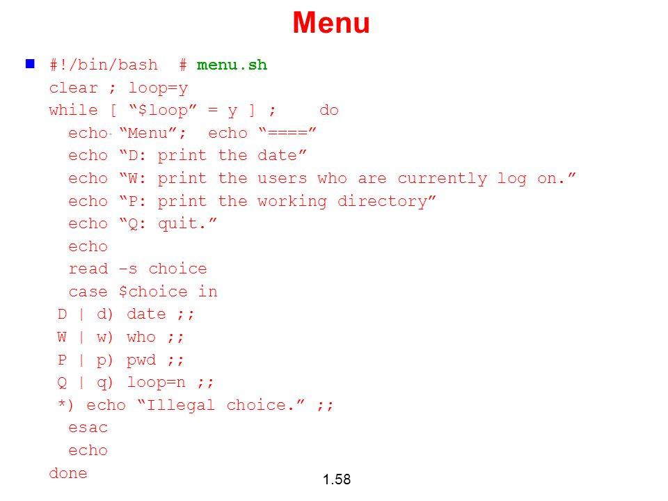 Menu #!/bin/bash # menu.sh clear ; loop=y while [ $loop = y ] ; do